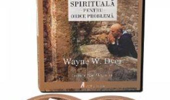 Cartea Audiobook: Exista o solutie spirituala pentru orice problema – Wayne W. Dyer (download, pret, reducere)