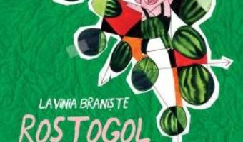 Download Rostogol pazeste pepenii – Lavinia Braniste PDF Online