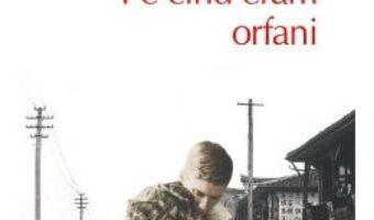 Cartea Pe cind eram orfani – Kazuo Ishiguro (download, pret, reducere)