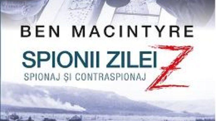 Pret Carte Spionii zilei Z. Spionaj si contraspionaj – Ben MacIntyre PDF Online