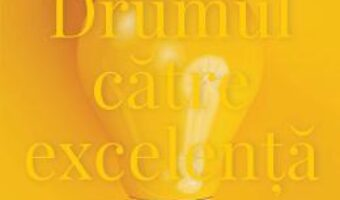 Pret Carte Drumul catre excelenta – Jim Collins, Morten T. Hansen PDF Online