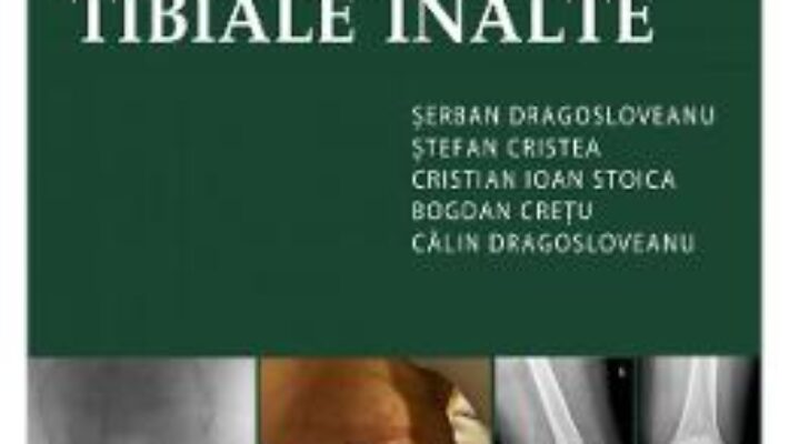 Pret Carte Analiza complexa a Osteotomiei Tibiale Inalte – Serban Dragosloveanu PDF Online