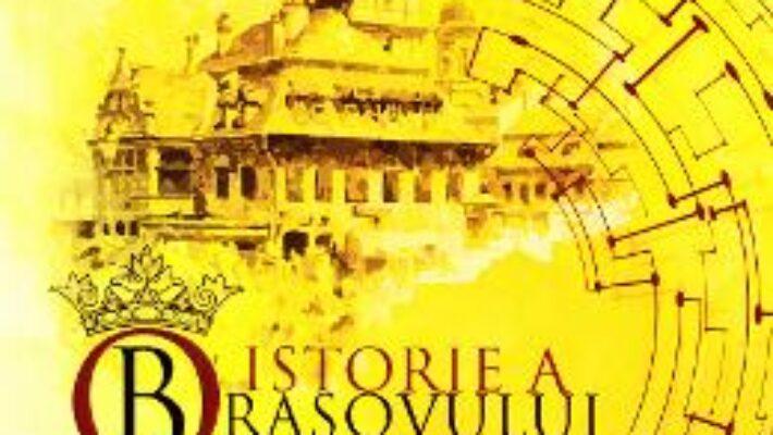 Pret Carte O istorie a Brasovului – Ion Dumitrascu, Mariana Maximescu PDF Online
