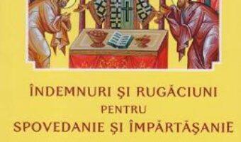 Pret Carte Indemnuri si Rugaciuni pentru Spovedanie si Impartasanie PDF Online