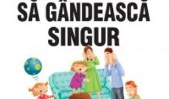 Pret Carte Invata-ti copilul sa gandeasca singur ed.2 – Elisa Medhus PDF Online