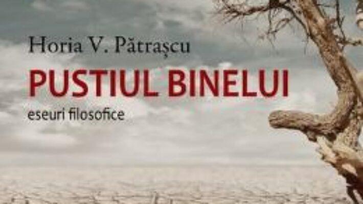 Pret Carte Pustiul binelui – Horia V. Patrascu PDF Online