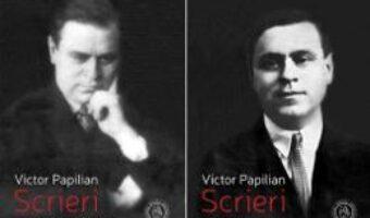 Pret Carte Scrieri Vol. I. + Vol. II. – Victor Papilian PDF Online