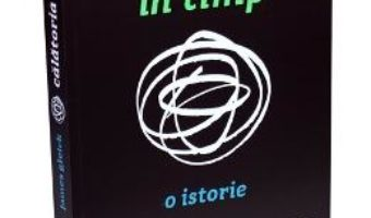 Pret Carte Calatoria in timp – James Gleick PDF Online