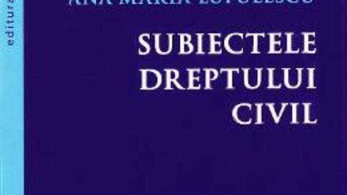 Pret Carte Subiectele dreptului civil – Dumitru Lupulescu, Ana-Maria Lupulescu PDF Online