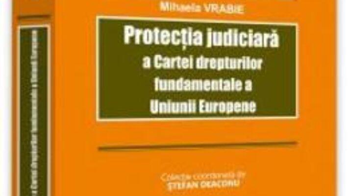 Pret Carte Protectia judiciara a Cartei drepturilor fundamentale a Uniunii Europene – Mihaela Vrabie PDF Online
