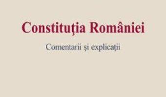 Pret Carte Constitutia Romaniei. Comentarii si explicatii – Cristian Ionescu, Corina Adriana Dumitrescu PDF Online