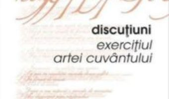 Pret Carte Discutiuni, exercitiul artei cuvantului – Antoniu Obancia PDF Online