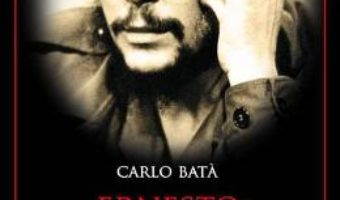 Pret Carte Ernesto Che Guevara – Carlo Bata PDF Online