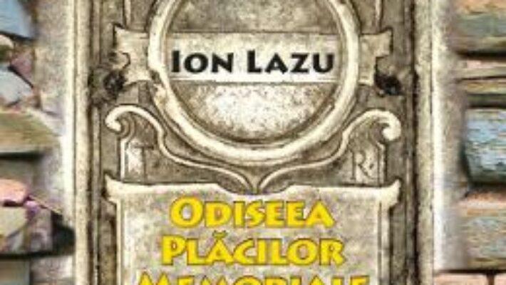 Pret Carte Odisea placilor memoriale – Ion Lazu PDF Online