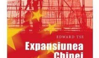 Pret Carte Expansiunea Chinei – Edward Tse PDF Online