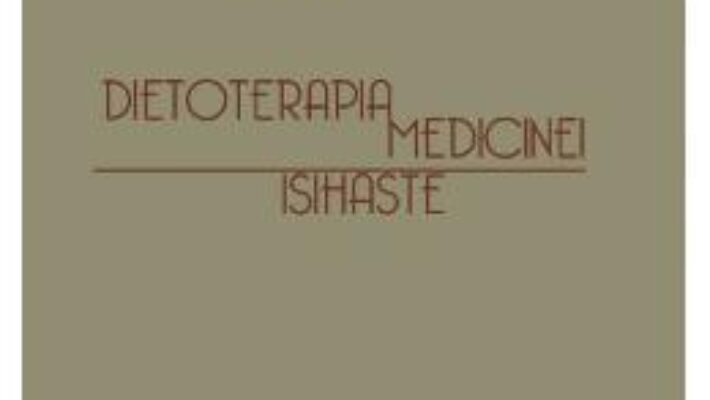 Pret Carte Dietoterapia medicinei isihaste vol. III – Ieromonah Ghelasie PDF Online
