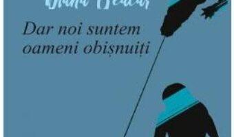 Pret Carte Dar noi suntem oameni obisnuiti – Diana Geacar PDF Online