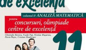 Pret Carte Matematica de excelenta – Clasa 11. Vol. 2: Analiza matematica – Gheorghe Boroica PDF Online