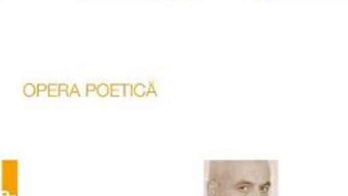 Pret Carte Opera poetica – Bogdan Ghiu PDF Online