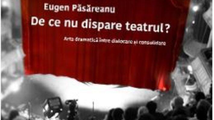 Pret Carte De ce nu dispare teatrul? – Eugen Pasareanu PDF Online
