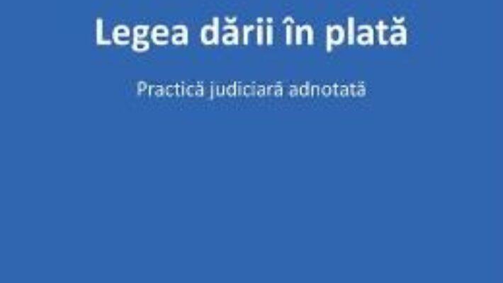 Pret Carte Legea darii in plata – Aurelian-Marian Murgoci-Luca PDF Online
