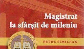 Pret Carte Magistrat la sfarsit de mileniu Ed. 2 – Petre Similean PDF Online
