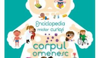 Cartea Enciclopedia micilor curiosi: Corpul omenesc (download, pret, reducere)