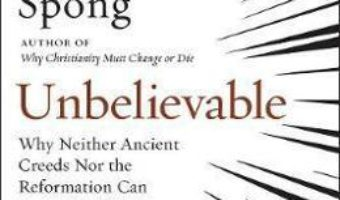 Cartea Unbelievable – John Shelby Spong (download, pret, reducere)