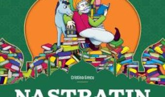 Cartea Nastratin cel de intelepciune plin – Cristina Grecu, Gabriel Dobre (download, pret, reducere)