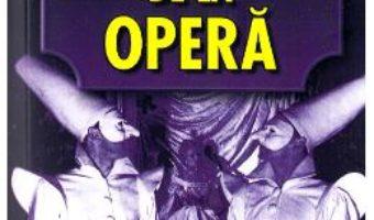 Cartea Fantoma de la Opera – Gaston Leroux (download, pret, reducere)