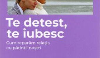 Cartea Te detest, te iubesc – Isabelle Filliozat (download, pret, reducere)