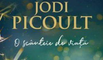 Cartea O scanteie de viata – Jodi Picoult (download, pret, reducere)