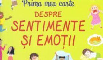 Cartea Prima mea carte despre sentimente si emotii (download, pret, reducere)
