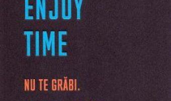 Cartea Enjoy time. Nu te grabi, fii mai productiv – Catherine Blyth (download, pret, reducere)