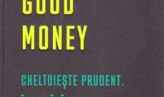 Cartea Good money. Cheltuieste prudent. Inbunatateste-ti situatia financiara – Nathalie Spencer (download, pret, reducere)