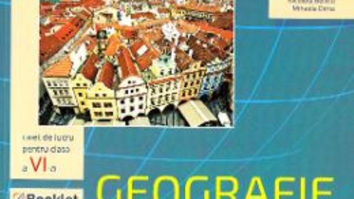 Cartea Geografie – Clasa 6 – Caiet – Nicoleta Beliciu, Mihaela Dima (download, pret, reducere)
