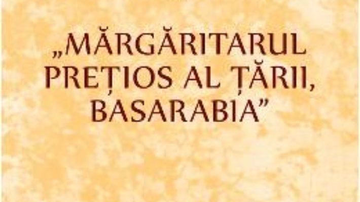 Cartea Margaritarul pretios al tarii, Basarabia – Mihai Eminescu (download, pret, reducere)