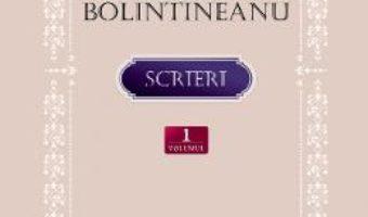 Cartea Scrieri Vol.1 – Dimitrie Bolintineanu (download, pret, reducere)
