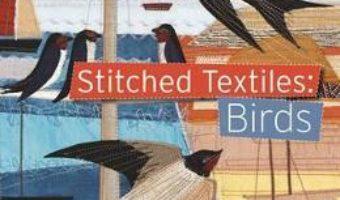 Cartea Stitched Textiles: Birds – Rachel Sumner (download, pret, reducere)