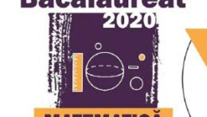 Cartea Bacalaureat 2020 Matematica M Stiintele naturii, M Tehnologic – Mihai Monea, Steluta Monea (download, pret, reducere)