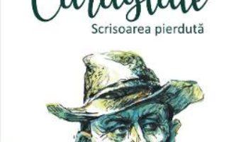 Cartea Caragiale. Scrisoarea pierduta – Bogdan-Alexandru Stanescu (download, pret, reducere)