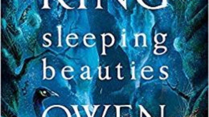 Cartea Sleeping Beauties – Stephen King, Owen King (download, pret, reducere)