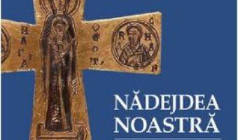 Cartea Nadejdea noastra. Cuvinte despre fericiri – Arhim. Serafim Alexiev (download, pret, reducere)