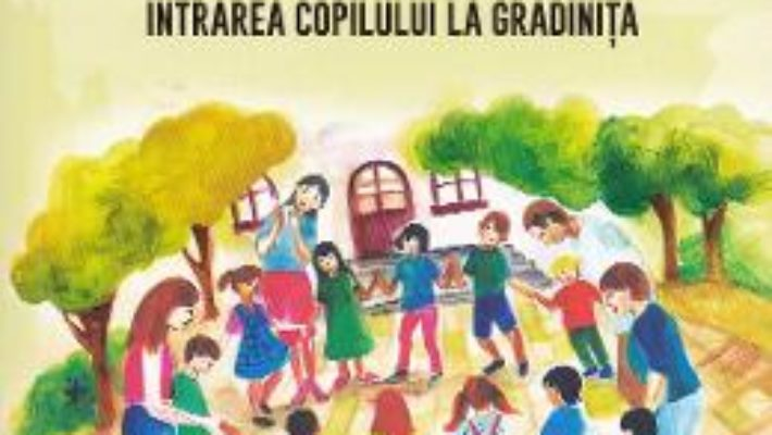 Cartea Gradinita pentru totdeauna – Mira Loghin (download, pret, reducere)