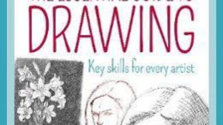 Cartea The Essential Guide to Drawing: Key Skills for Every Artist – Barrington Barber (download, pret, reducere)