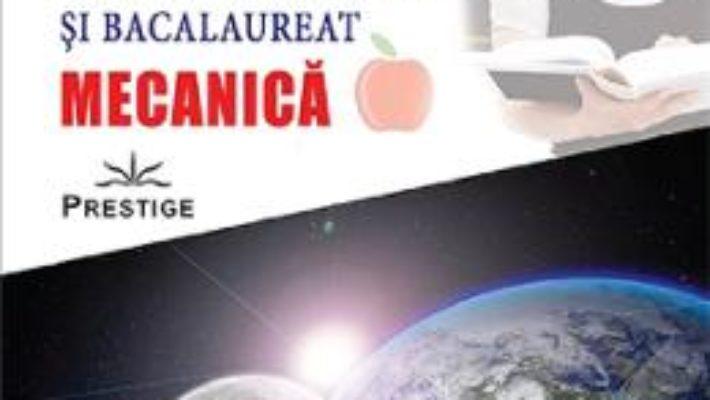 Cartea Ghid de fizica. Mecanica – Clasa 9 si bacalaureat – Traian Anghel (download, pret, reducere)