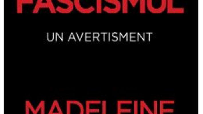 Cartea Fascismul. Un avertisment – Madeleine Albright (download, pret, reducere)