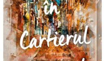 Cartea Pierduti in cartierul spaniol – Heddi Goodrich (download, pret, reducere)