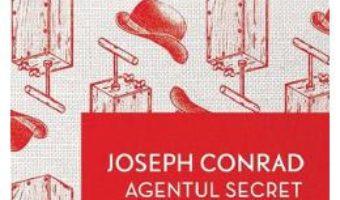 Cartea Agentul secret – Joseph Conrad (download, pret, reducere)