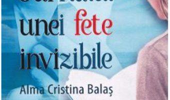 Cartea Jurnalul unei fete invizibile – Alma Cristina Balas (download, pret, reducere)